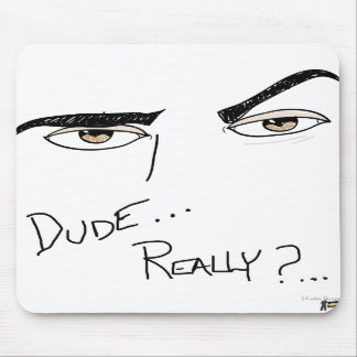Dude, Really? Mouse Pads