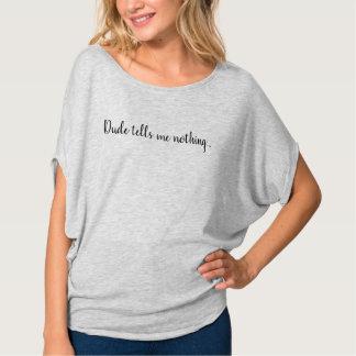 Dude tells me nothing... T-Shirt