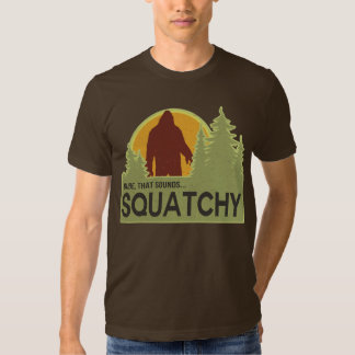 Dude, that sounds squatchy tshirts