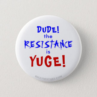 DUDE THE RESISTANCE IS YUGE! 6 CM ROUND BADGE