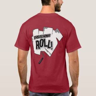 Dude Trust Me Im a Painter - This Is How I Roll T-Shirt