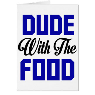 Dude With The Food - Funny Design Card