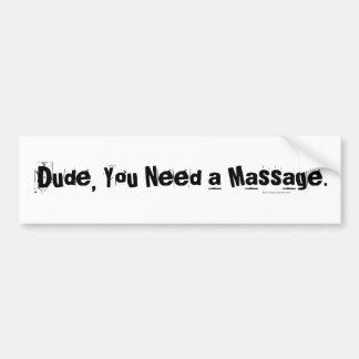 Dude, You Need a Massage Bumper Sticker