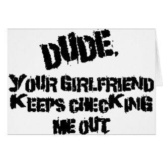 Dude Your Girlfriend Card