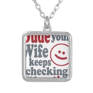 dude your wife keeps checking me out silver plated necklace