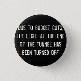 Due to Budget Cuts, the Light at the End of the Tu 3 Cm Round Badge
