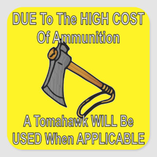 Due To High Cost Of Ammo A Tomahawk Will Be Used Square Sticker