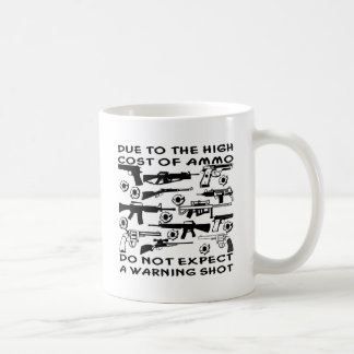 Due To The High Cost Of Ammo No Warning Shot Coffee Mug