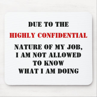 DUE TO THE, HIGHLY CONFIDENTIAL, NATURE OF MY J... MOUSE PAD