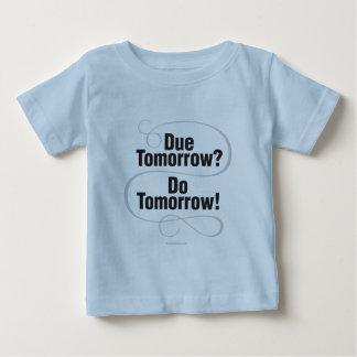 Due Tomorrow? Do Tomorrow! Baby T-Shirt