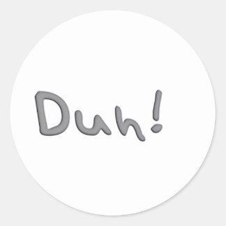 Duh Classic Round Sticker