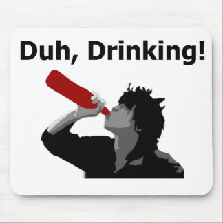 Duh, Drinking! Mouse Pad