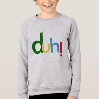 duh, hoodie T-shirt design with attitude