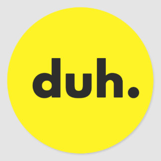duh. round sticker