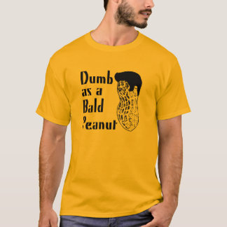 Dumb as a Bald Peanut T-Shirt