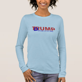 Dump Trump, before it is too late! Long Sleeve T-Shirt