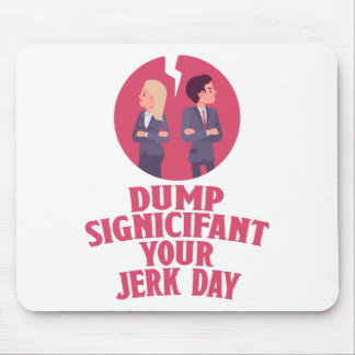 Dump Your Significant Jerk Day - Appreciation Day Mouse Pad