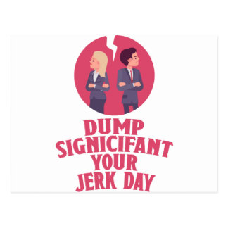 Dump Your Significant Jerk Day - Appreciation Day Postcard