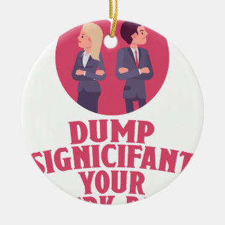 Dump Your Significant Jerk Day - Appreciation Day Round Ceramic Decoration