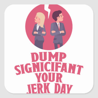 Dump Your Significant Jerk Day - Appreciation Day Square Sticker
