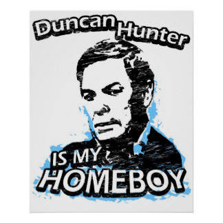 Duncan Hunter is my homeboy Posters