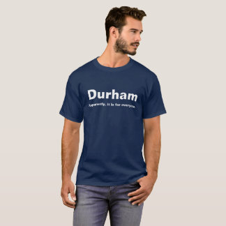 Durham. Apparently, it is for everyone. T-Shirt