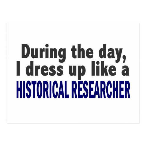 During The Day I Dress Up Historical Researcher Post Card