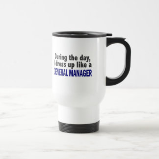 During The Day I Dress Up Like A General Manager Stainless Steel Travel Mug