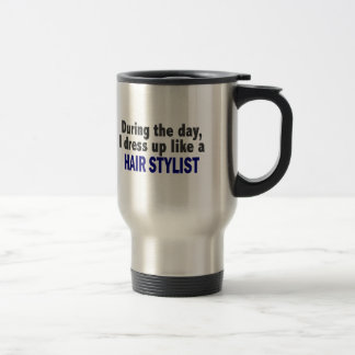 During The Day I Dress Up Like A Hair Stylist Travel Mug