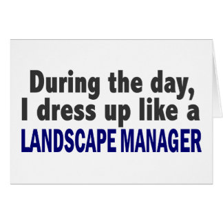 During The Day I Dress Up Like A Landscape Manager Cards