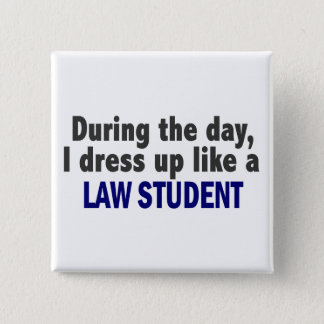 During The Day I Dress Up Like A Law Student 15 Cm Square Badge