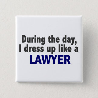 During The Day I Dress Up Like A Lawyer 15 Cm Square Badge