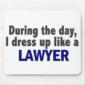During The Day I Dress Up Like A Lawyer Mouse Pad