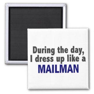 During The Day I Dress Up Like A Mailman Magnet
