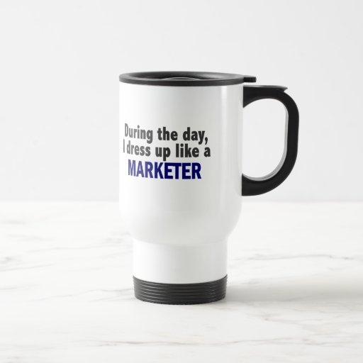 During The Day I Dress Up Like A Marketer Mugs