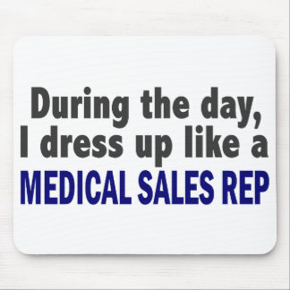 During The Day I Dress Up Like A Medical Sales Rep Mouse Pad