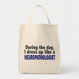 During The Day I Dress Up Like A Neuropathologist Bags