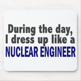 During The Day I Dress Up Like A Nuclear Engineer Mouse Pad