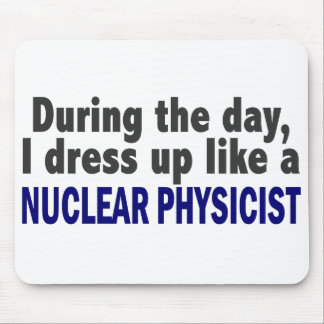 During The Day I Dress Up Like A Nuclear Physicist Mousepad