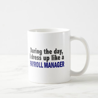 During The Day I Dress Up Like A Payroll Manager Coffee Mug