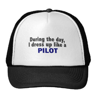During The Day I Dress Up Like A Pilot Cap