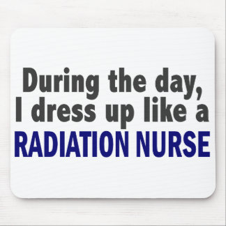 During The Day I Dress Up Like A Radiation Nurse Mouse Pad