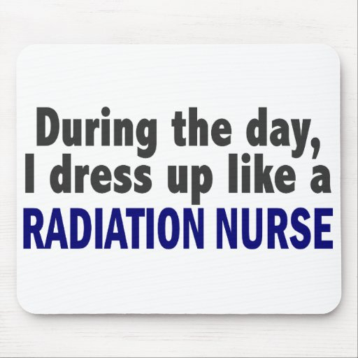 During The Day I Dress Up Like A Radiation Nurse Mousepads