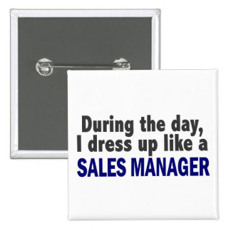 During The Day I Dress Up Like A Sales Manager 15 Cm Square Badge