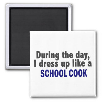 During The Day I Dress Up Like A School Cook Square Magnet