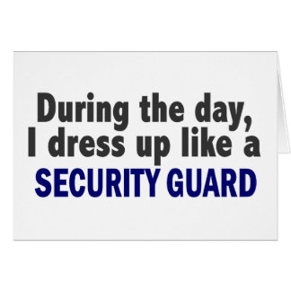 During The Day I Dress Up Like A Security Guard Card