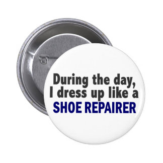 During The Day I Dress Up Like A Shoe Repairer Pin