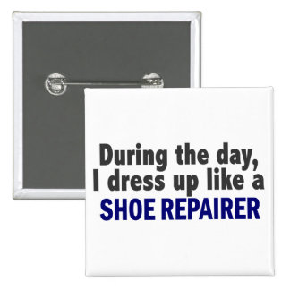 During The Day I Dress Up Like A Shoe Repairer Button