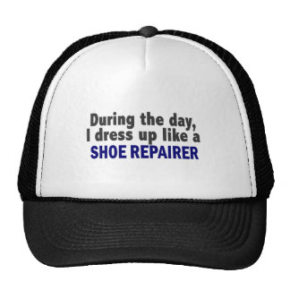 During The Day I Dress Up Like A Shoe Repairer Trucker Hat