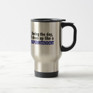 During The Day I Dress Up Like A Superintendent Travel Mug